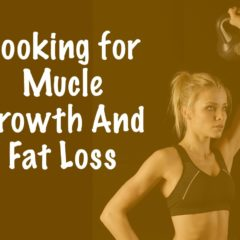 Cooking For Muscle Growth And Fat Loss